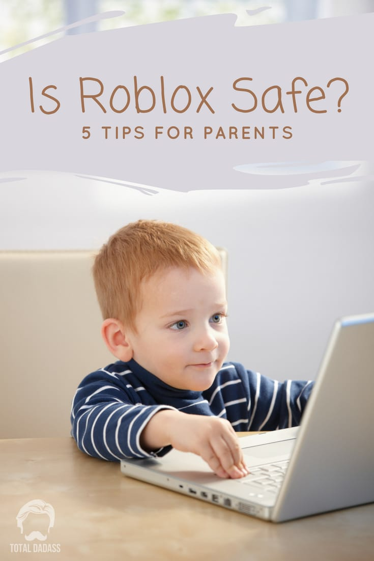 Roblox 5 Is Roblox Safe For Kids 5 Tips For Parents Total Dadass