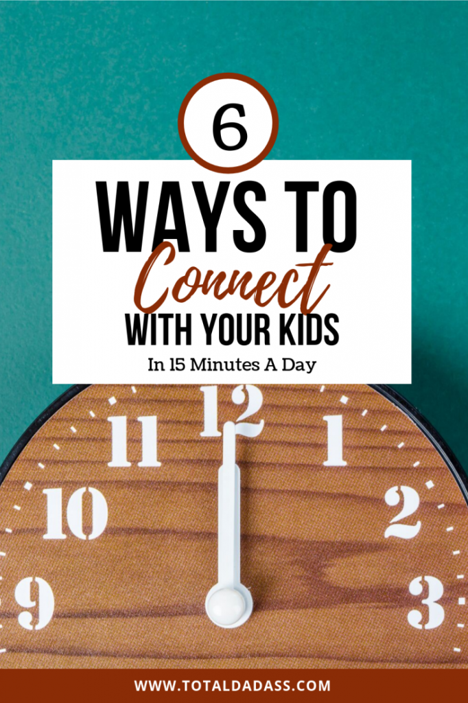6 Ways to Connect with Your Kids in 15 Minutes A Day